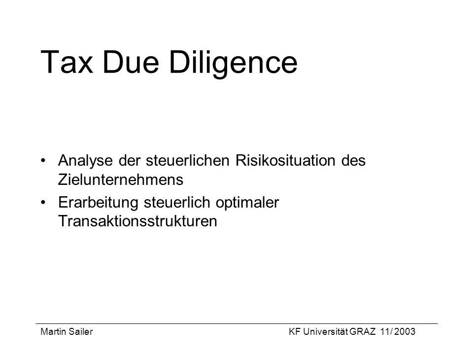 Martin SailerKF Universität GRAZ 11/ 2003 Tax Due Diligence Analyse der steuerlichen Risikosituation des Zielunternehmens Erarbeitung steuerlich optim