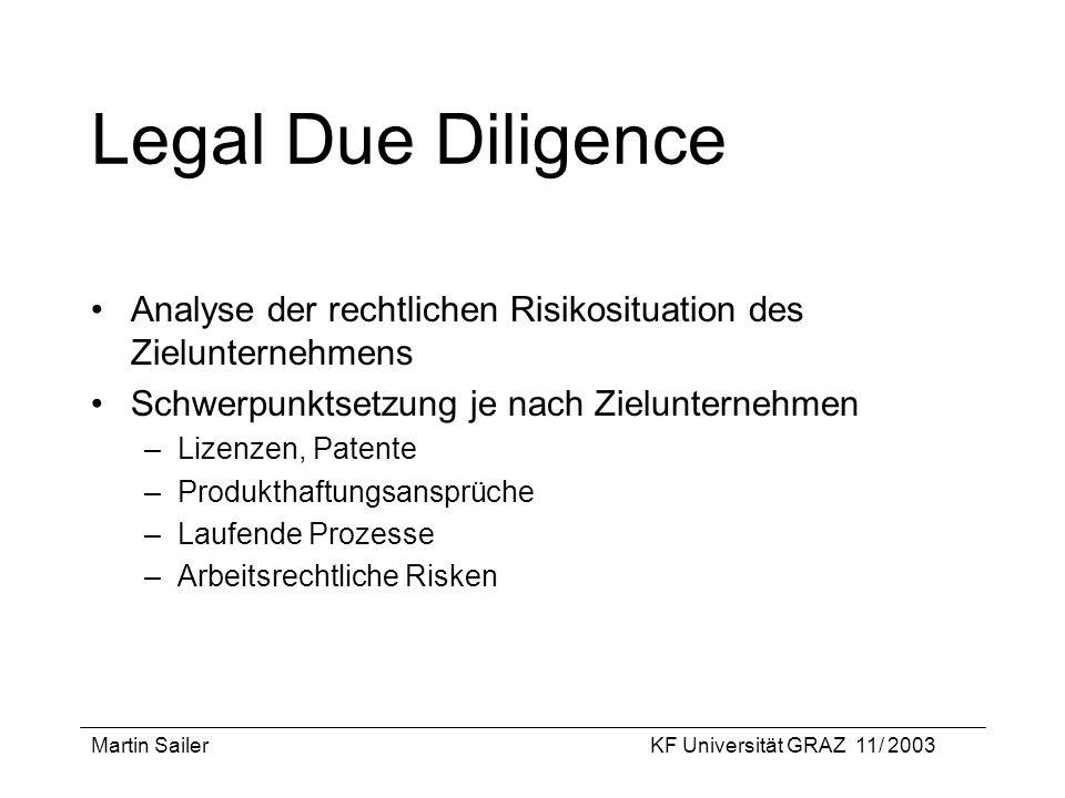 Martin SailerKF Universität GRAZ 11/ 2003 Legal Due Diligence Analyse der rechtlichen Risikosituation des Zielunternehmens Schwerpunktsetzung je nach