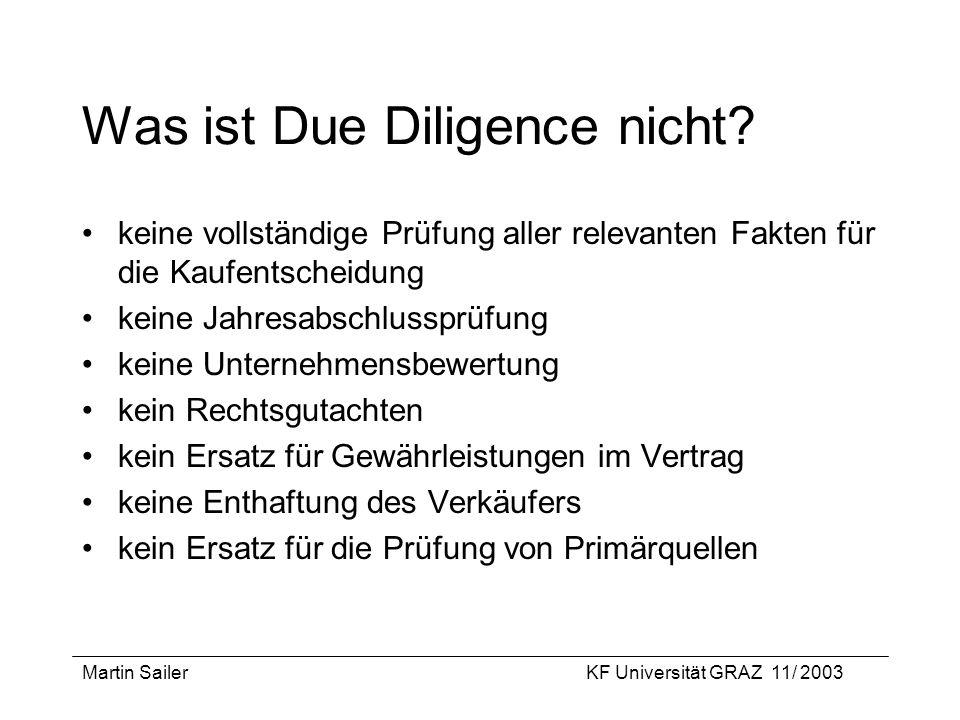 Martin SailerKF Universität GRAZ 11/ 2003 Was ist Due Diligence nicht? keine vollständige Prüfung aller relevanten Fakten für die Kaufentscheidung kei