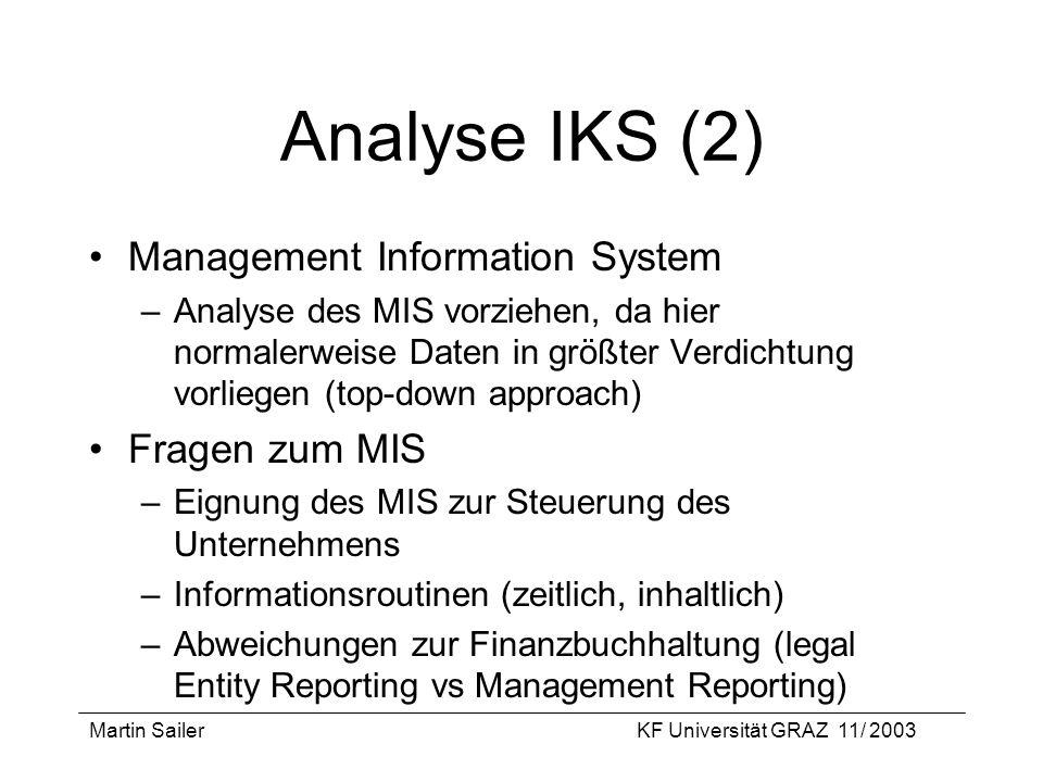 Martin SailerKF Universität GRAZ 11/ 2003 Analyse IKS (2) Management Information System –Analyse des MIS vorziehen, da hier normalerweise Daten in grö