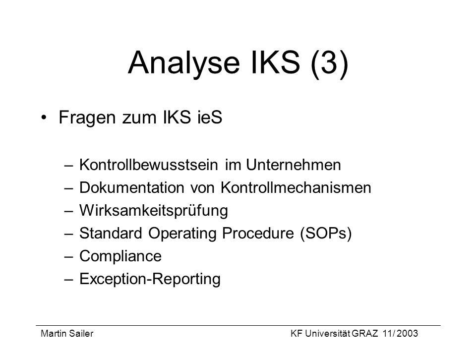 Martin SailerKF Universität GRAZ 11/ 2003 Analyse IKS (3) Fragen zum IKS ieS –Kontrollbewusstsein im Unternehmen –Dokumentation von Kontrollmechanisme