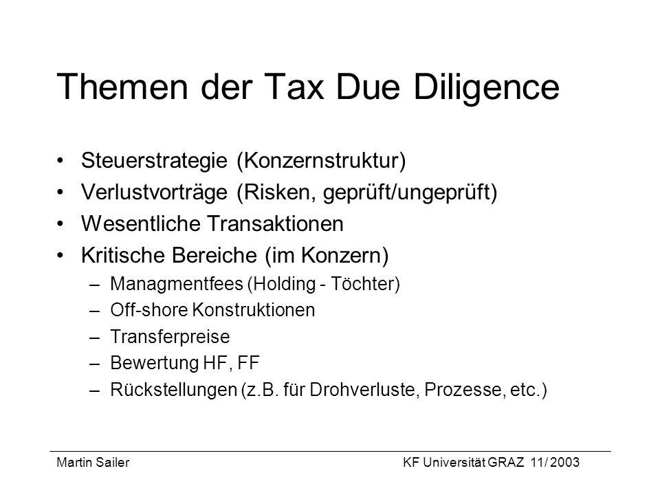 Martin SailerKF Universität GRAZ 11/ 2003 Themen der Tax Due Diligence Steuerstrategie (Konzernstruktur) Verlustvorträge (Risken, geprüft/ungeprüft) W