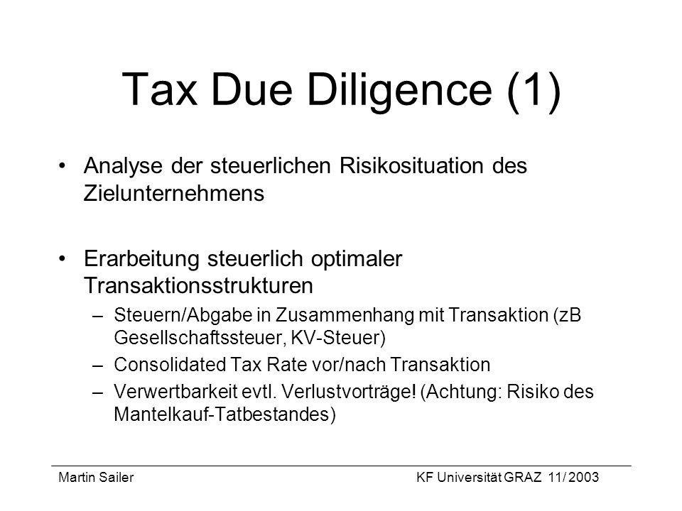 Martin SailerKF Universität GRAZ 11/ 2003 Tax Due Diligence (1) Analyse der steuerlichen Risikosituation des Zielunternehmens Erarbeitung steuerlich o