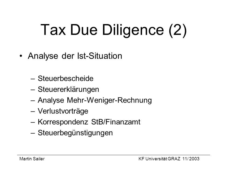Martin SailerKF Universität GRAZ 11/ 2003 Tax Due Diligence (2) Analyse der Ist-Situation –Steuerbescheide –Steuererklärungen –Analyse Mehr-Weniger-Re