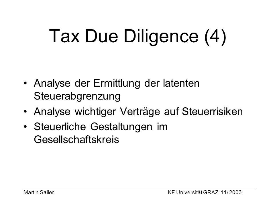 Martin SailerKF Universität GRAZ 11/ 2003 Tax Due Diligence (4) Analyse der Ermittlung der latenten Steuerabgrenzung Analyse wichtiger Verträge auf St