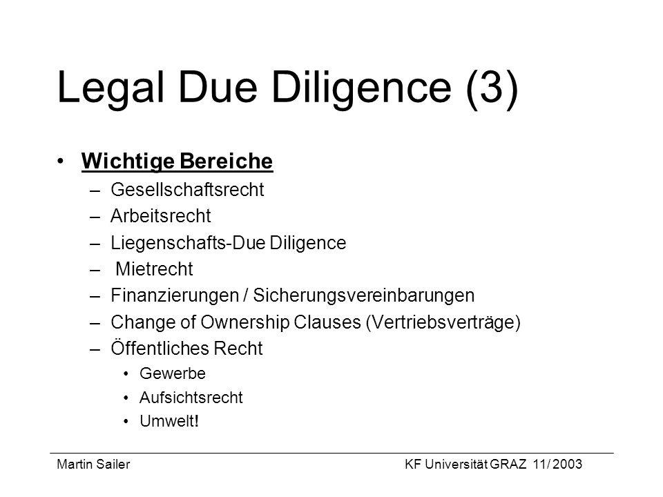 Martin SailerKF Universität GRAZ 11/ 2003 Legal Due Diligence (3) Wichtige Bereiche –Gesellschaftsrecht –Arbeitsrecht –Liegenschafts-Due Diligence – M