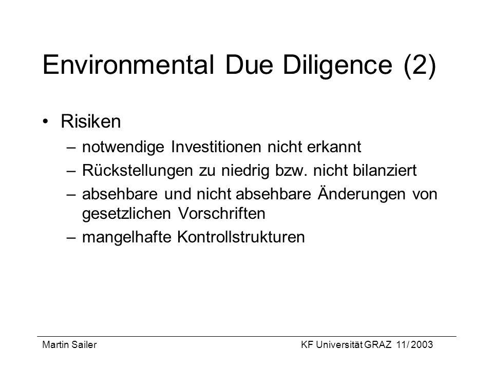 Martin SailerKF Universität GRAZ 11/ 2003 Environmental Due Diligence (2) Risiken –notwendige Investitionen nicht erkannt –Rückstellungen zu niedrig b