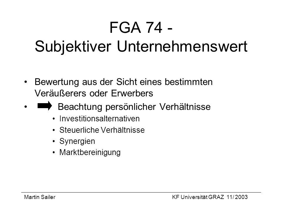 Martin SailerKF Universität GRAZ 11/ 2003 FGA 74 - Subjektiver Unternehmenswert Bewertung aus der Sicht eines bestimmten Veräußerers oder Erwerbers Be