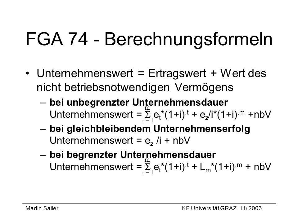 Martin SailerKF Universität GRAZ 11/ 2003 FGA 74 - Berechnungsformeln Unternehmenswert = Ertragswert + Wert des nicht betriebsnotwendigen Vermögens –b