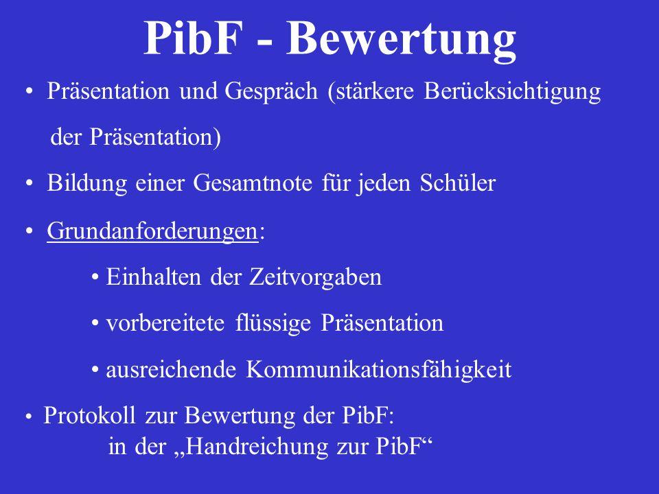 PibF - Bewertung Präsentation und Gespräch (stärkere Berücksichtigung der Präsentation) Bildung einer Gesamtnote für jeden Schüler Grundanforderungen: