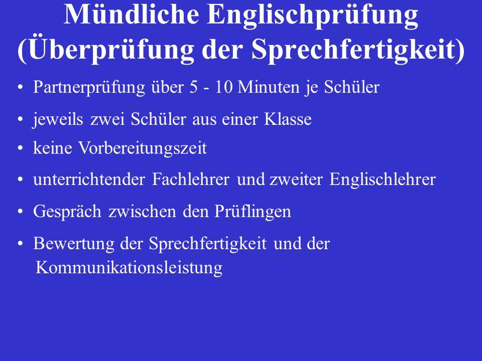 Mündliche Englischprüfung (Überprüfung der Sprechfertigkeit) Partnerprüfung über 5 - 10 Minuten je Schüler unterrichtender Fachlehrer und zweiter Engl