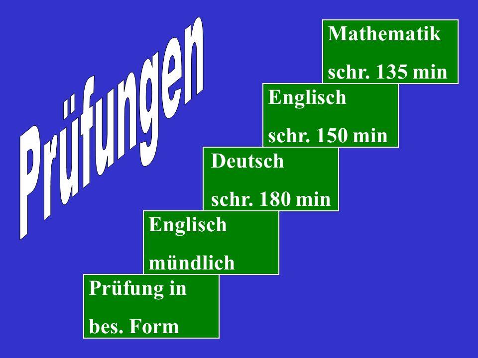 Deutsch schr. 180 min Mathematik schr. 135 min Englisch schr. 150 min Englisch mündlich Prüfung in bes. Form