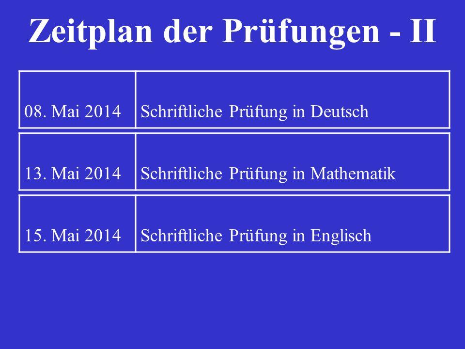 Zeitplan der Prüfungen - II 13. Mai 2014Schriftliche Prüfung in Mathematik 15. Mai 2014Schriftliche Prüfung in Englisch 08. Mai 2014Schriftliche Prüfu