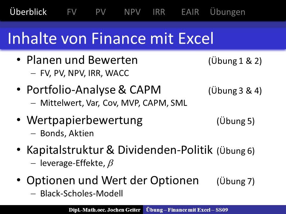 Übung – Finance mit Excel – SS09Dipl.-Math.oec. Jochen Geiter Inhalte von Finance mit Excel Portfolio-Analyse & CAPM (Übung 3 & 4) Mittelwert, Var, Co