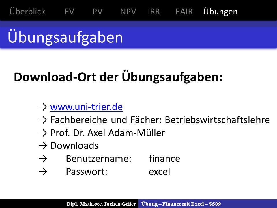Übung – Finance mit Excel – SS09Dipl.-Math.oec. Jochen Geiter Übungsaufgaben www.uni-trier.de Fachbereiche und Fächer: Betriebswirtschaftslehre Prof.