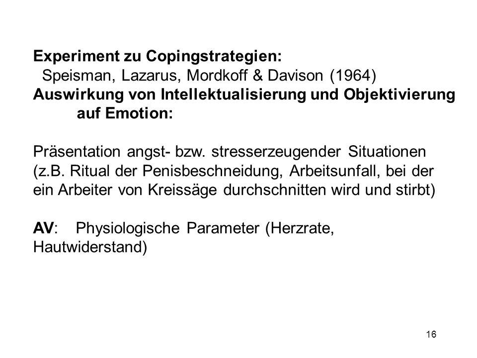 16 Experiment zu Copingstrategien: Speisman, Lazarus, Mordkoff & Davison (1964) Auswirkung von Intellektualisierung und Objektivierung auf Emotion: Pr