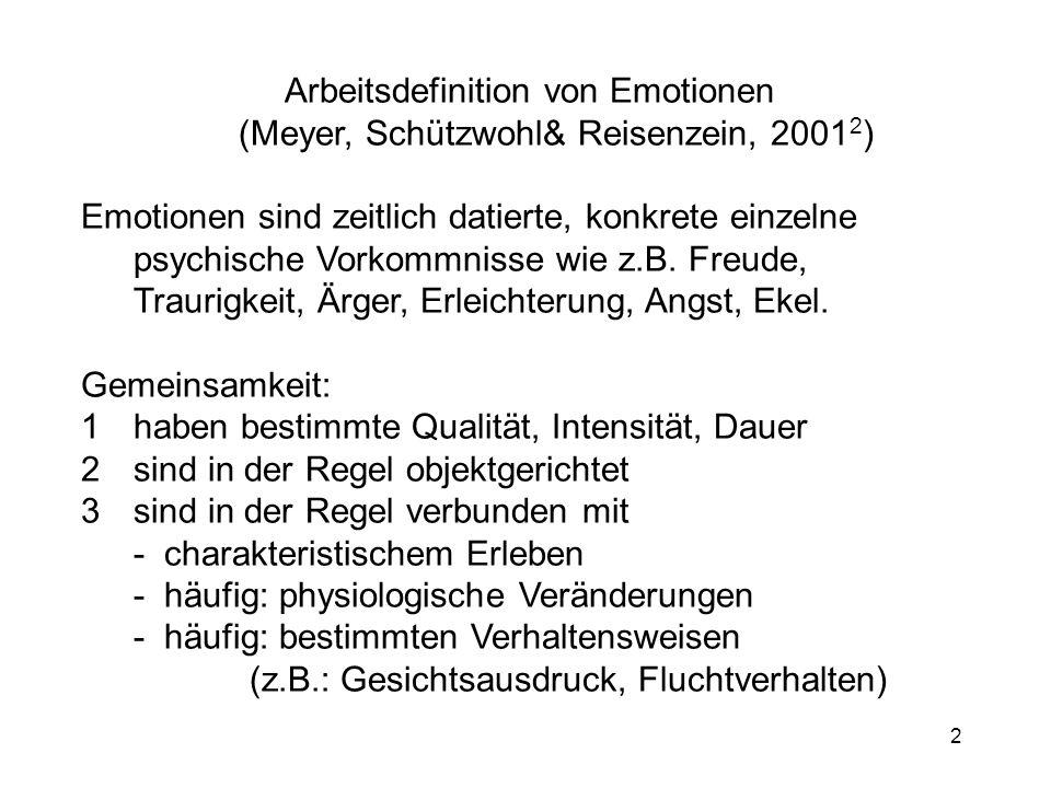 2 Arbeitsdefinition von Emotionen (Meyer, Schützwohl& Reisenzein, 2001 2 ) Emotionen sind zeitlich datierte, konkrete einzelne psychische Vorkommnisse