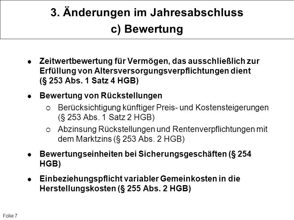 Folie 7 3. Änderungen im Jahresabschluss c) Bewertung Zeitwertbewertung für Vermögen, das ausschließlich zur Erfüllung von Altersversorgungsverpflicht