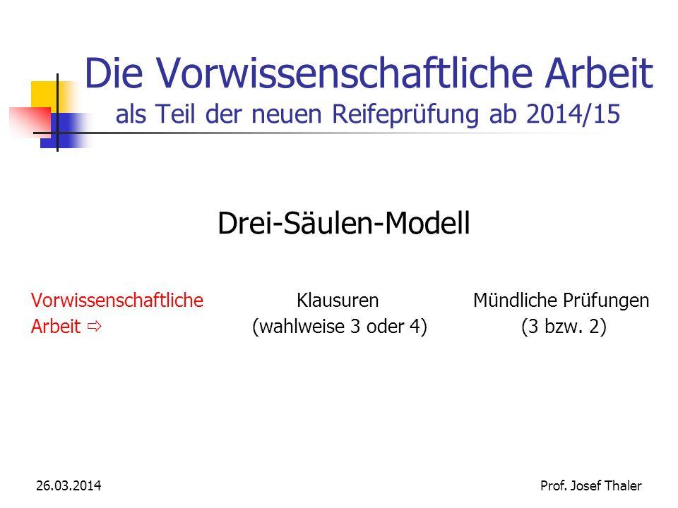 Die Vorwissenschaftliche Arbeit als Teil der neuen Reifeprüfung ab 2014/15 Drei-Säulen-Modell Vorwissenschaftliche Klausuren Mündliche Prüfungen Arbeit (wahlweise 3 oder 4) (3 bzw.