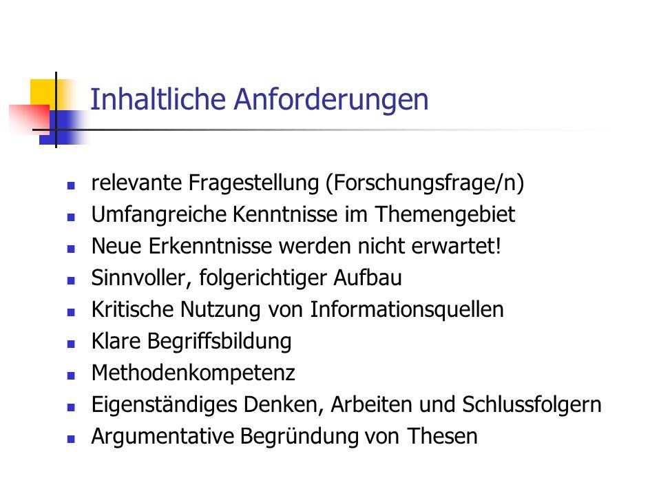Inhaltliche Anforderungen relevante Fragestellung (Forschungsfrage/n) Umfangreiche Kenntnisse im Themengebiet Neue Erkenntnisse werden nicht erwartet!