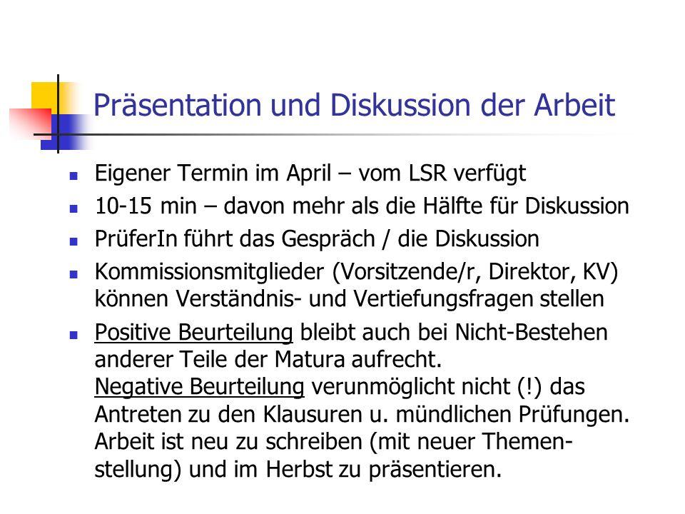 Präsentation und Diskussion der Arbeit Eigener Termin im April – vom LSR verfügt 10-15 min – davon mehr als die Hälfte für Diskussion PrüferIn führt d