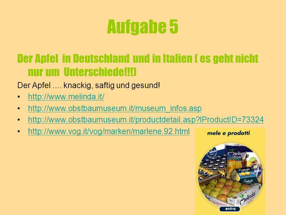 Aufgabe 5 Der Apfel in Deutschland und in Italien ( es geht nicht nur um Unterschiede!!!) Der Apfel.... knackig, saftig und gesund! http://www.melinda