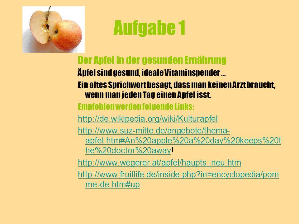 Aufgabe 1 Der Apfel in der gesunden Ernährung Äpfel sind gesund, ideale Vitaminspender … Ein altes Sprichwort besagt, dass man keinen Arzt braucht, we
