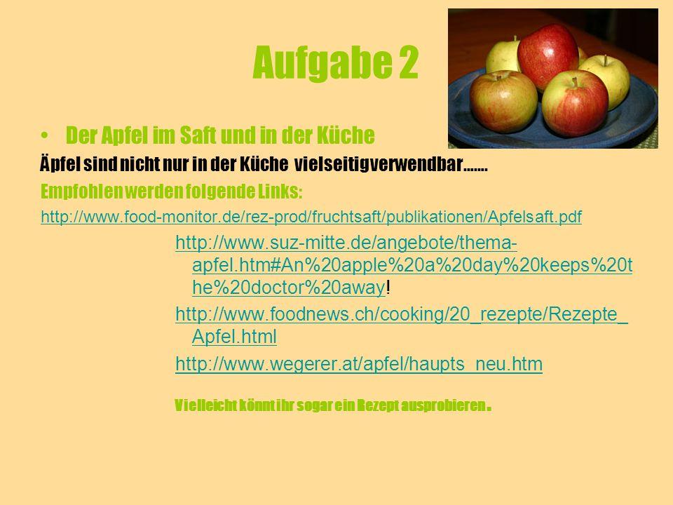 Aufgabe 2 Der Apfel im Saft und in der Küche Äpfel sind nicht nur in der Küche vielseitig verwendbar……. Empfohlen werden folgende Links: http://www.fo