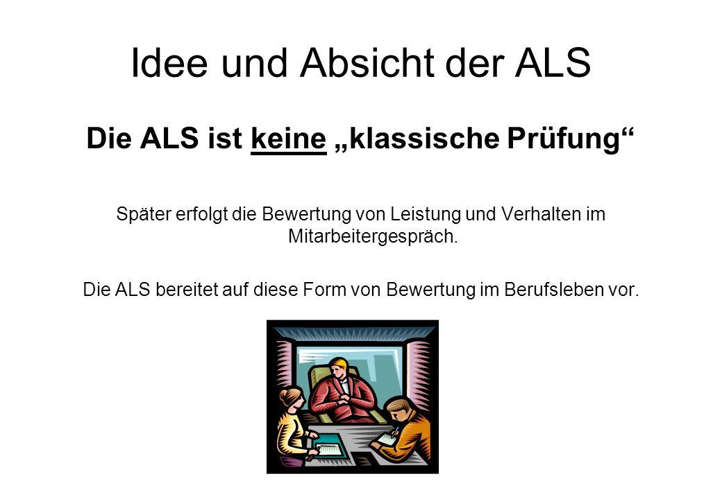 Idee und Absicht der ALS Die ALS ist keine klassische Prüfung Später erfolgt die Bewertung von Leistung und Verhalten im Mitarbeitergespräch.