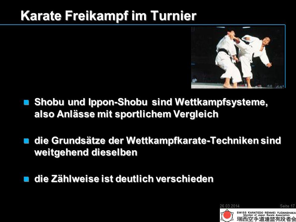 Karate Freikampf im Turnier Shobu und Ippon-Shobu sind Wettkampfsysteme, also Anlässe mit sportlichem Vergleich Shobu und Ippon-Shobu sind Wettkampfsysteme, also Anlässe mit sportlichem Vergleich die Grundsätze der Wettkampfkarate-Techniken sind weitgehend dieselben die Grundsätze der Wettkampfkarate-Techniken sind weitgehend dieselben die Zählweise ist deutlich verschieden die Zählweise ist deutlich verschieden 26.03.2014Seite 17