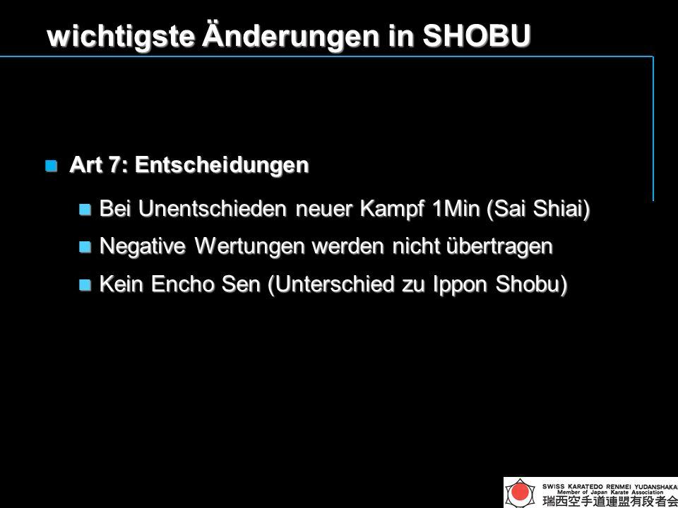 wichtigste Änderungen in SHOBU Art 7: Entscheidungen Art 7: Entscheidungen Bei Unentschieden neuer Kampf 1Min (Sai Shiai) Bei Unentschieden neuer Kampf 1Min (Sai Shiai) Negative Wertungen werden nicht übertragen Negative Wertungen werden nicht übertragen Kein Encho Sen (Unterschied zu Ippon Shobu) Kein Encho Sen (Unterschied zu Ippon Shobu)