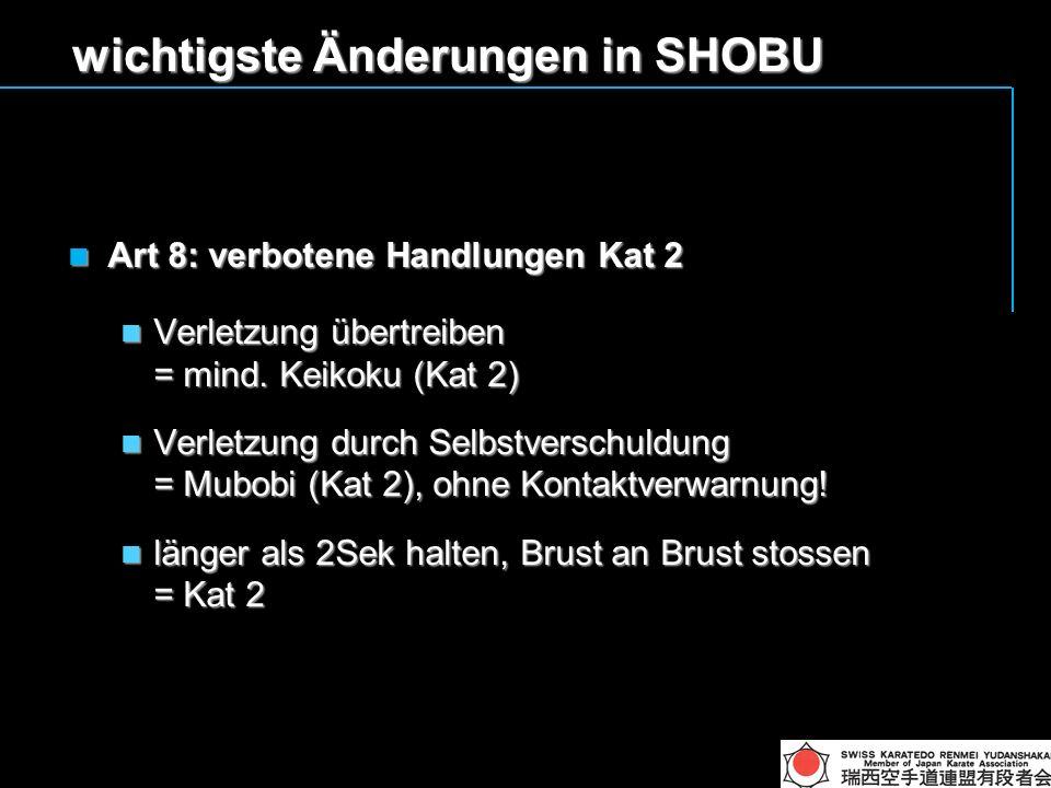 wichtigste Änderungen in SHOBU Art 8: verbotene Handlungen Kat 2 Art 8: verbotene Handlungen Kat 2 Verletzung übertreiben = mind.