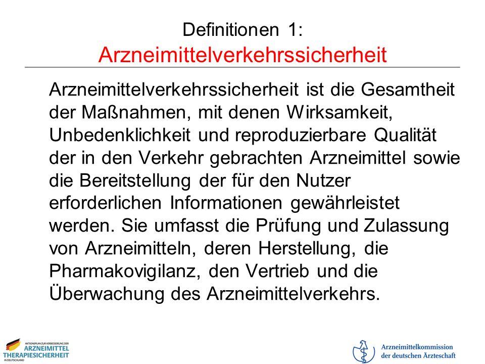 Definitionen 1: Arzneimittelverkehrssicherheit Arzneimittelverkehrssicherheit ist die Gesamtheit der Maßnahmen, mit denen Wirksamkeit, Unbedenklichkei