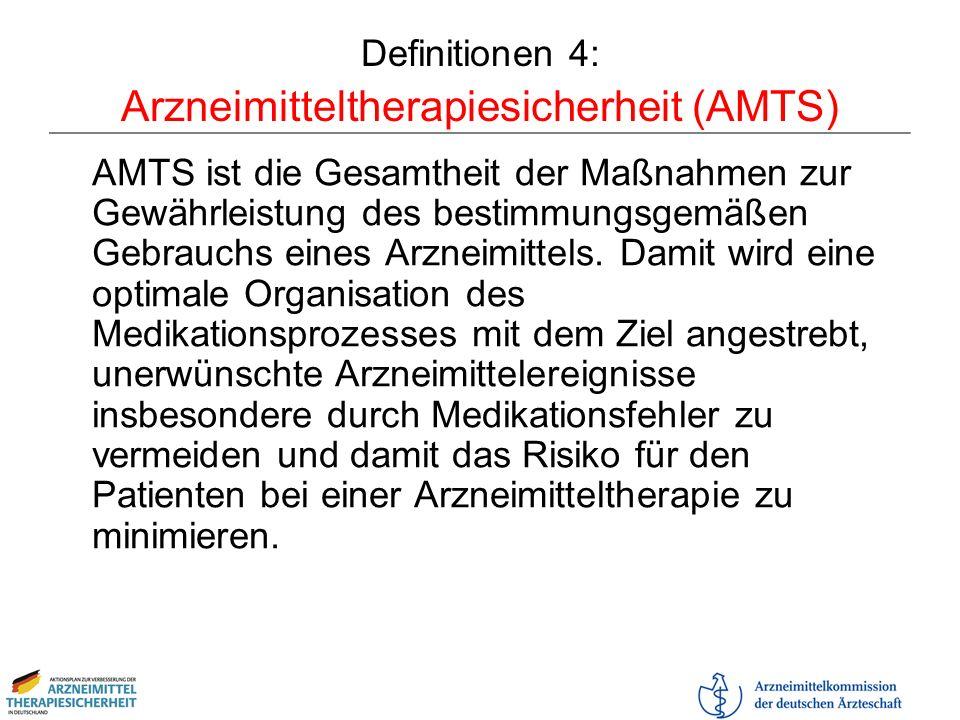 Definitionen 4: Arzneimitteltherapiesicherheit (AMTS) AMTS ist die Gesamtheit der Maßnahmen zur Gewährleistung des bestimmungsgemäßen Gebrauchs eines