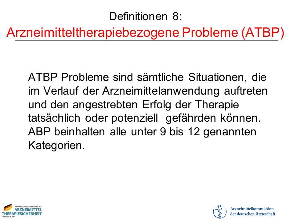 Definitionen 8: Arzneimitteltherapiebezogene Probleme (ATBP) ATBP Probleme sind sämtliche Situationen, die im Verlauf der Arzneimittelanwendung auftre