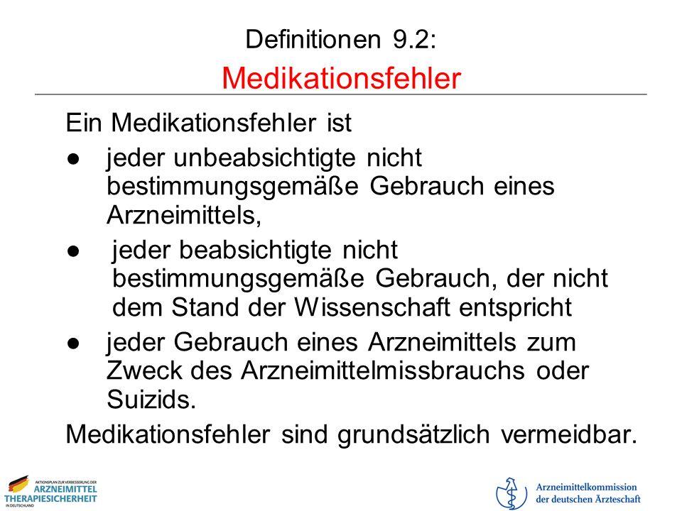 Definitionen 9.2: Medikationsfehler Ein Medikationsfehler ist jeder unbeabsichtigte nicht bestimmungsgemäße Gebrauch eines Arzneimittels, jeder beabsi