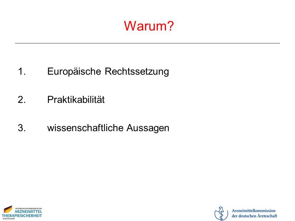 Warum? 1.Europäische Rechtssetzung 2.Praktikabilität 3.wissenschaftliche Aussagen