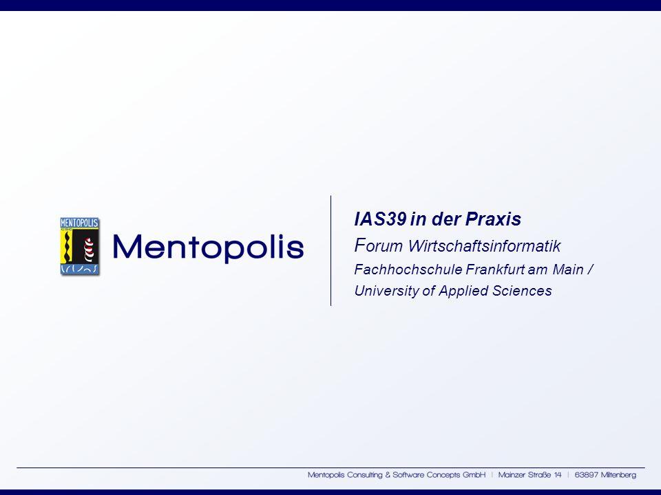 IAS39 in der Praxis F orum Wirtschaftsinformatik Fachhochschule Frankfurt am Main / University of Applied Sciences