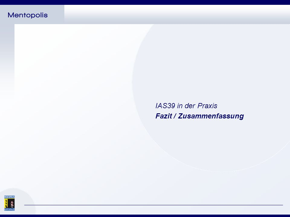IAS39 in der Praxis Fazit / Zusammenfassung