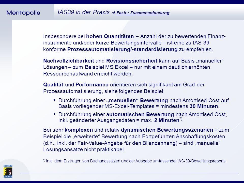 Insbesondere bei hohen Quantitäten – Anzahl der zu bewertenden Finanz- instrumente und/oder kurze Bewertungsintervalle – ist eine zu IAS 39 konforme Prozessautomatisierung/-standardisierung zu empfehlen.
