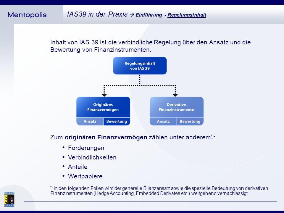 Inhalt von IAS 39 ist die verbindliche Regelung über den Ansatz und die Bewertung von Finanzinstrumenten.