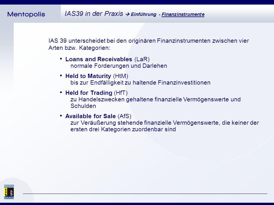 IAS 39 unterscheidet bei den originären Finanzinstrumenten zwischen vier Arten bzw.
