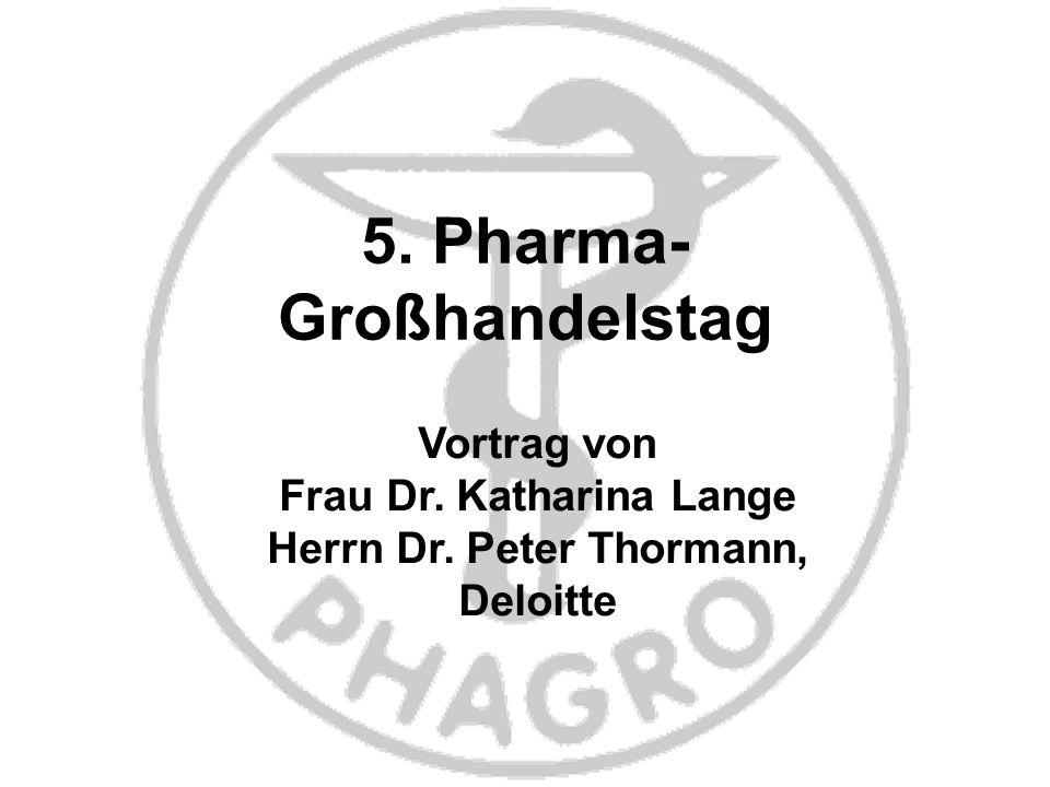 5. Pharma- Großhandelstag Vortrag von Frau Dr. Katharina Lange Herrn Dr. Peter Thormann, Deloitte