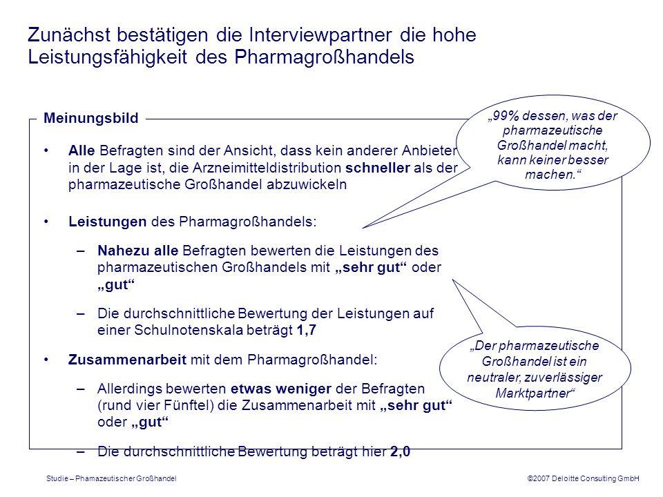 ©2007 Deloitte Consulting GmbH Studie – Phamazeutischer Großhandel Zunächst bestätigen die Interviewpartner die hohe Leistungsfähigkeit des Pharmagroß