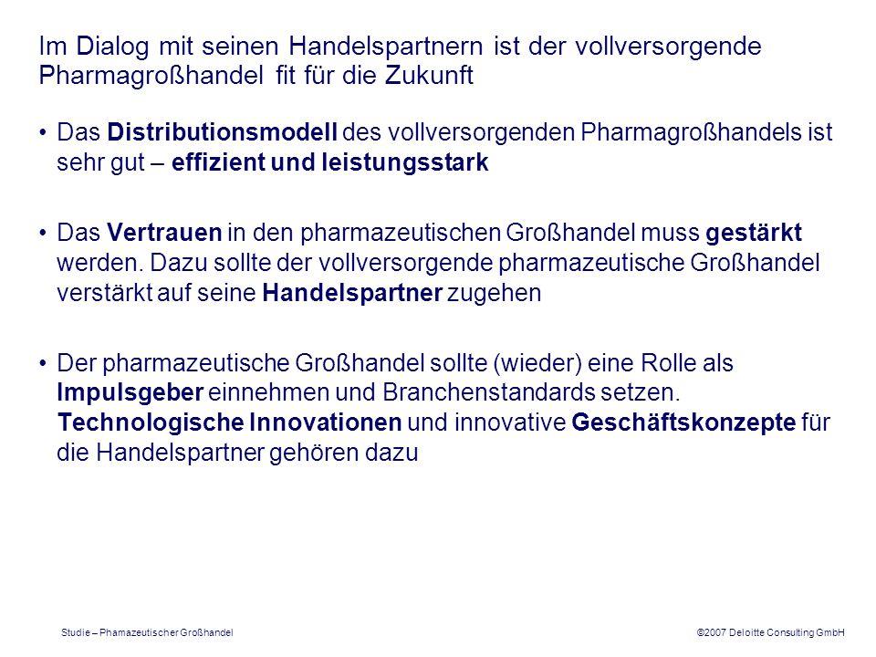 ©2007 Deloitte Consulting GmbH Studie – Phamazeutischer Großhandel Im Dialog mit seinen Handelspartnern ist der vollversorgende Pharmagroßhandel fit f