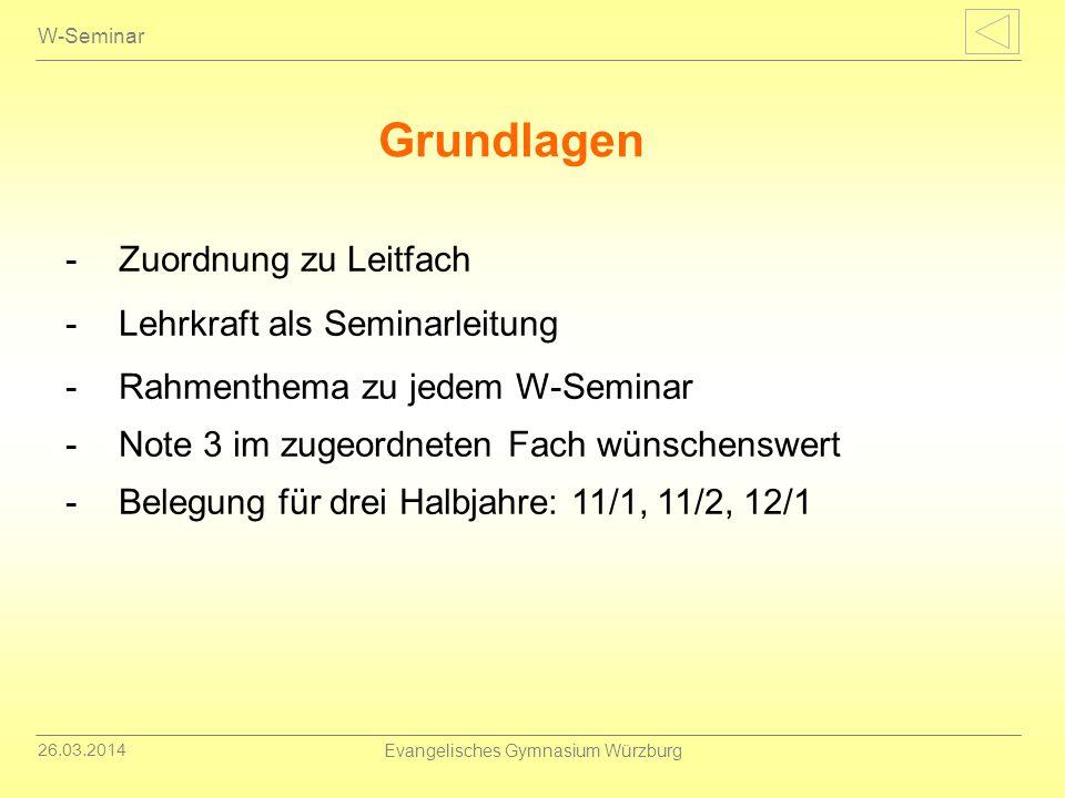 26.03.2014 Evangelisches Gymnasium Würzburg W-Seminar -Zuordnung zu Leitfach -Lehrkraft als Seminarleitung -Rahmenthema zu jedem W-Seminar -Note 3 im