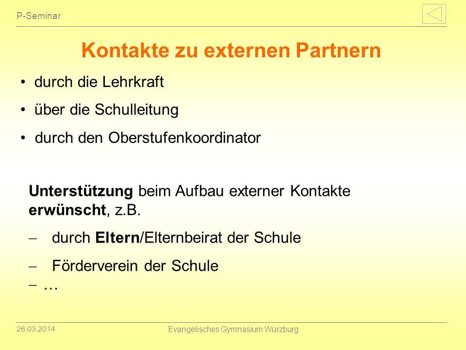 26.03.2014 Evangelisches Gymnasium Würzburg P-Seminar Kontakte zu externen Partnern durch die Lehrkraft über die Schulleitung durch den Oberstufenkoor