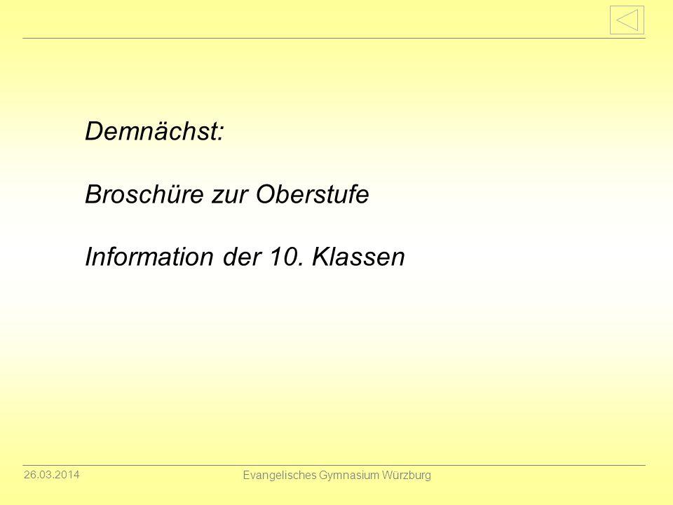 26.03.2014 Evangelisches Gymnasium Würzburg Demnächst: Broschüre zur Oberstufe Information der 10. Klassen