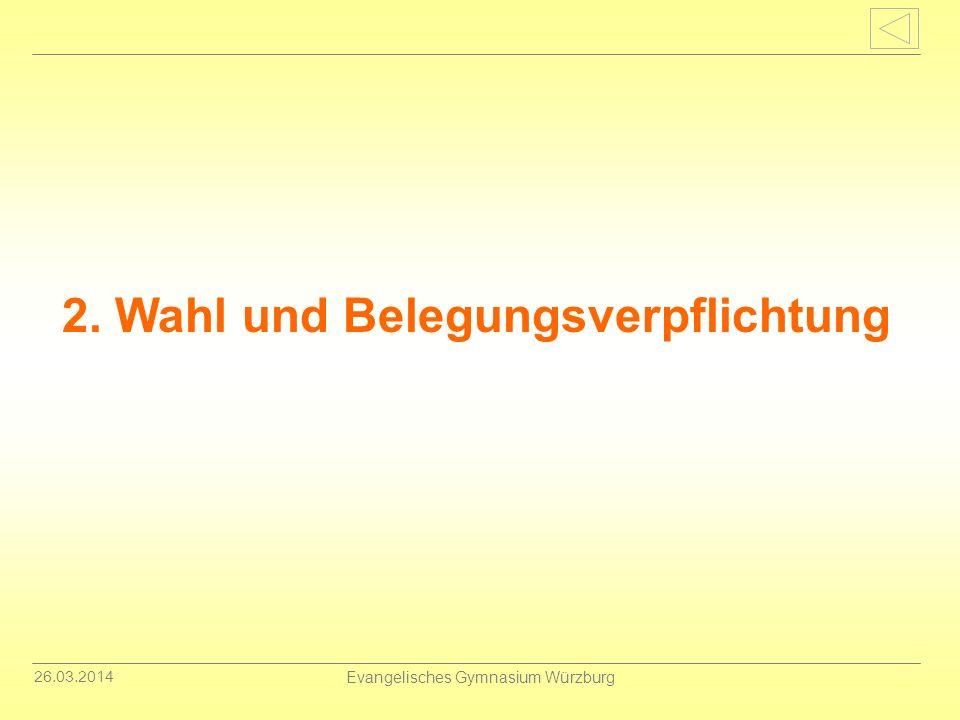 26.03.2014 Evangelisches Gymnasium Würzburg Wahl und Belegungsverpflichtung Wahl in Jahrgangsstufe 10 bis spätestens 15.
