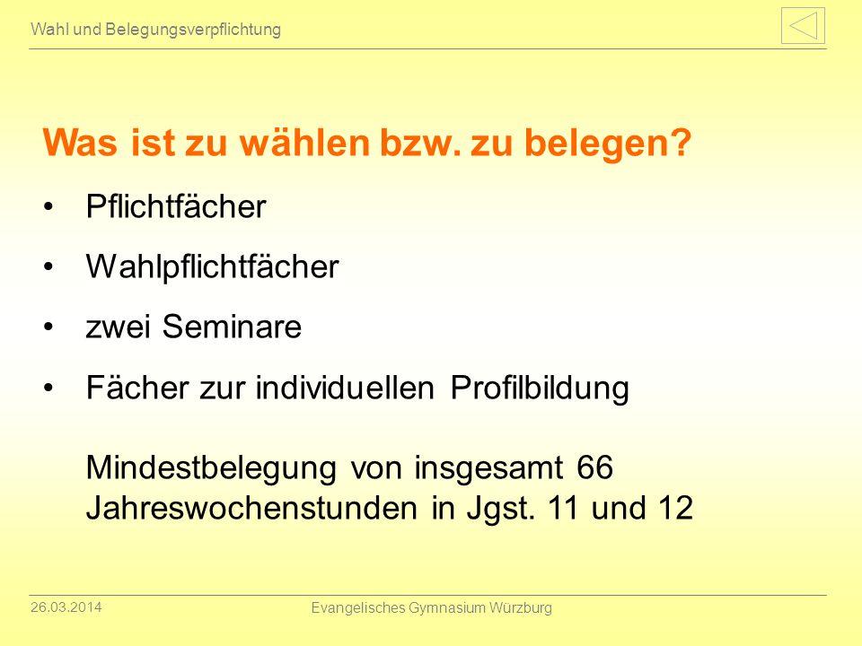 26.03.2014 Evangelisches Gymnasium Würzburg Wahl und Belegungsverpflichtung Pflichtfächer Fach/Fächergruppe Jgst.